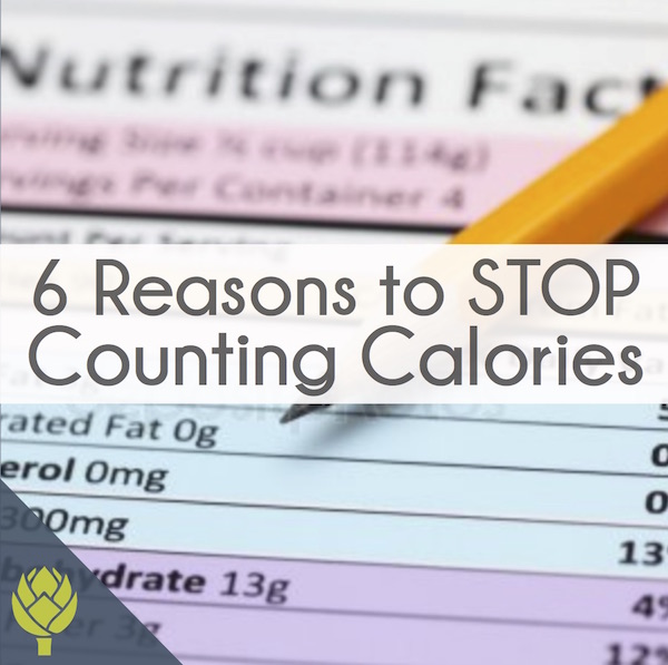 6 Reasons to Stop Counting Calories