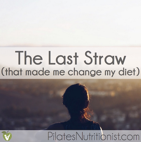 The Last Straw that Made Me Change My Diet