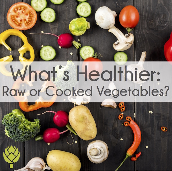 What's Healthier Raw or Cooked Vegetables