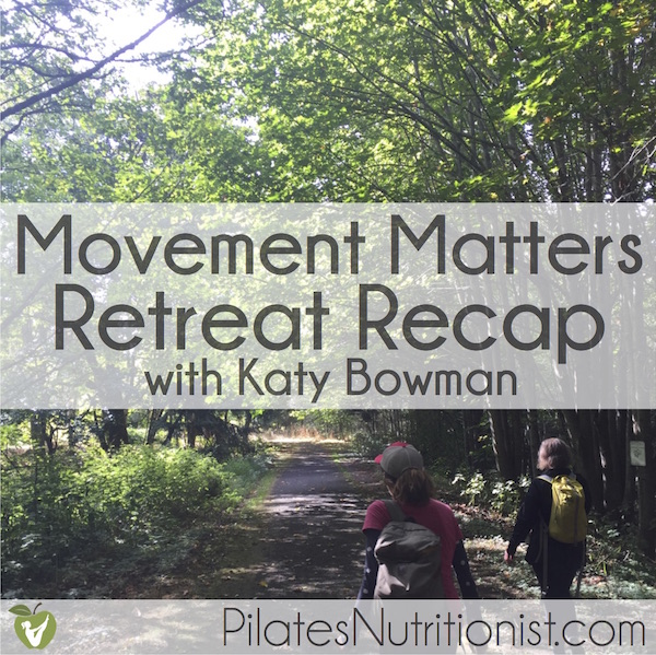 Movement Matters Retreat Recap with Katy Bowman