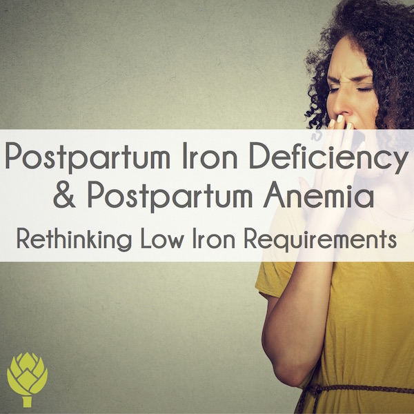 Postpartum Iron Deficiency & Postpartum Anemia: Rethinking Low Iron Requirements