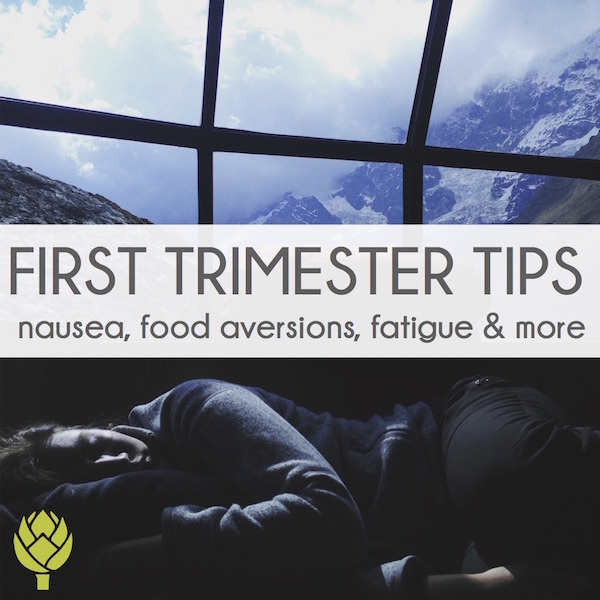 First trimester tips for nausea, food aversions, fatigue and more